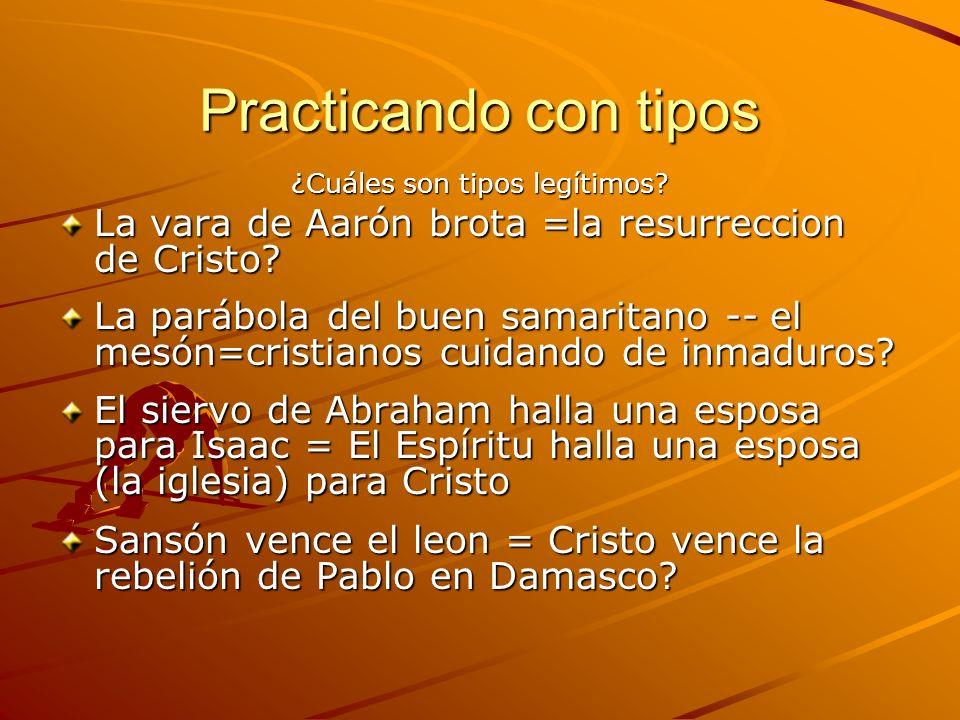 Practicando con tipos ¿Cuáles son tipos legítimos? La vara de Aarón brota =la resurreccion de Cristo? La parábola del buen samaritano -- el mesón=cris
