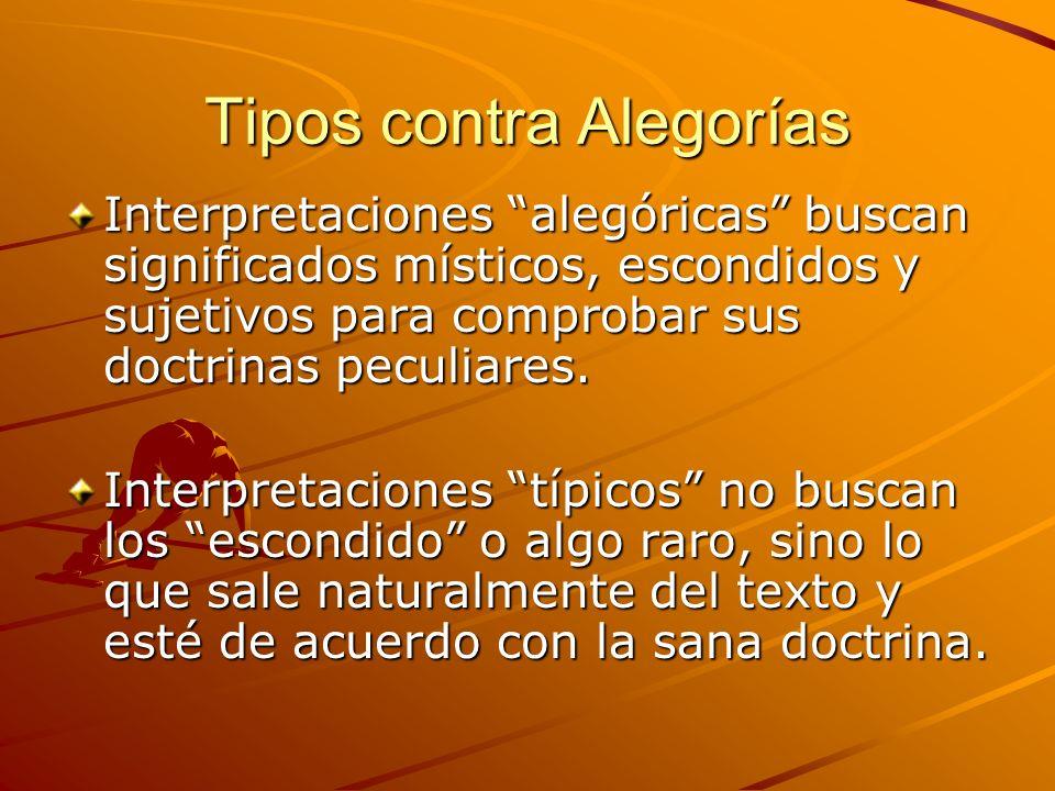Tipos contra Alegorías Interpretaciones alegóricas buscan significados místicos, escondidos y sujetivos para comprobar sus doctrinas peculiares. Inter