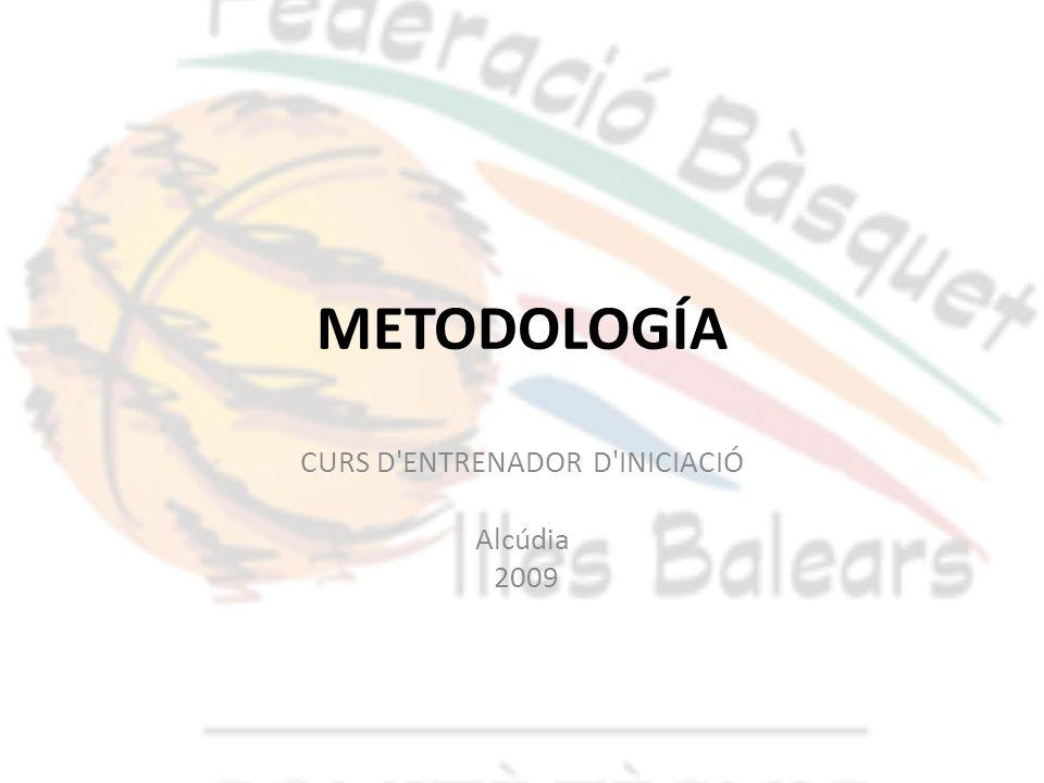 METODOLOGÍA CURS D'ENTRENADOR D'INICIACIÓ Alcúdia 2009