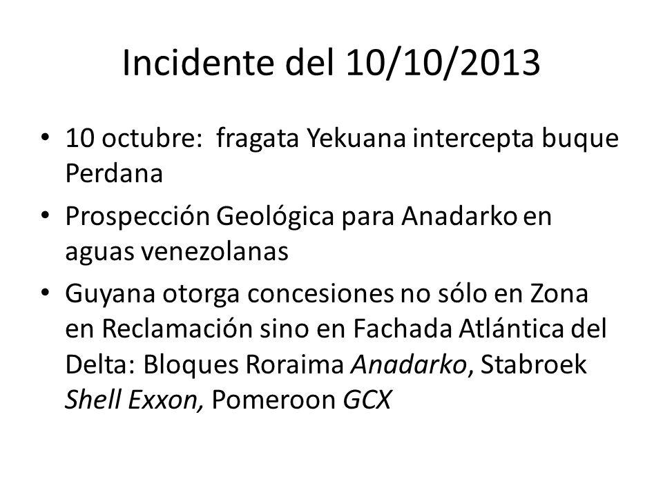 Incidente del 10/10/2013 10 octubre: fragata Yekuana intercepta buque Perdana Prospección Geológica para Anadarko en aguas venezolanas Guyana otorga concesiones no sólo en Zona en Reclamación sino en Fachada Atlántica del Delta: Bloques Roraima Anadarko, Stabroek Shell Exxon, Pomeroon GCX