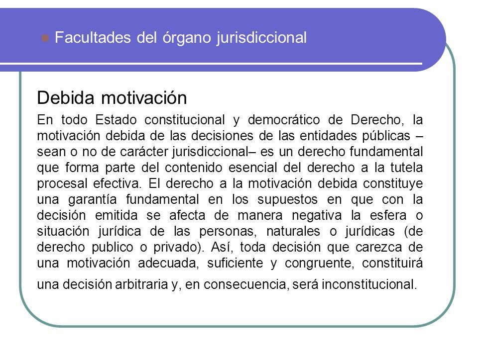 Debida motivación En todo Estado constitucional y democrático de Derecho, la motivación debida de las decisiones de las entidades públicas – sean o no