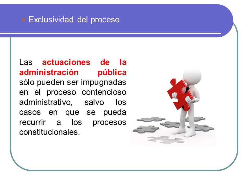 Las actuaciones de la administración pública sólo pueden ser impugnadas en el proceso contencioso administrativo, salvo los casos en que se pueda recu