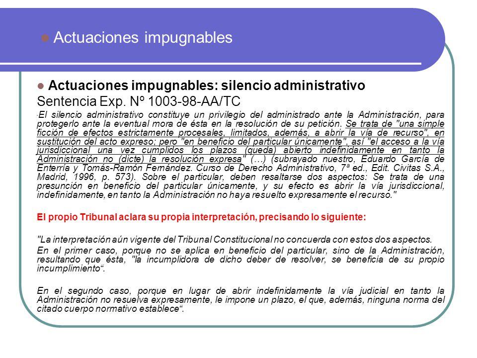 Actuaciones impugnables: silencio administrativo Sentencia Exp. Nº 1003-98-AA/TC El silencio administrativo constituye un privilegio del administrado