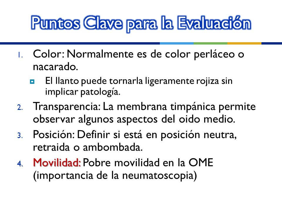 1. Color: Normalmente es de color perláceo o nacarado. El llanto puede tornarla ligeramente rojiza sin implicar patología. 2. Transparencia: La membra