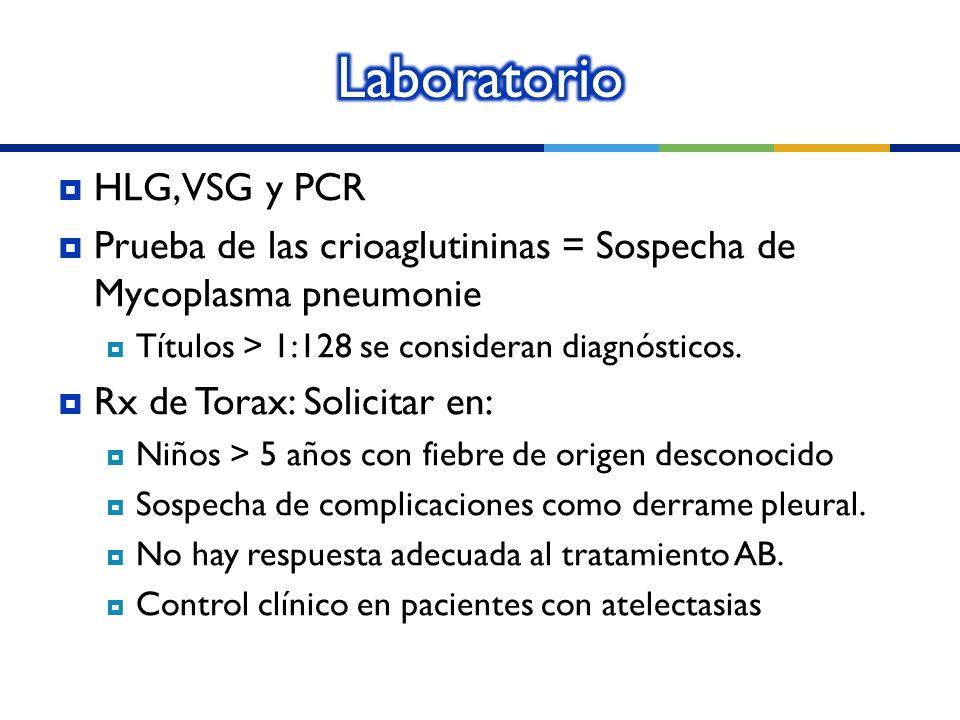 HLG, VSG y PCR Prueba de las crioaglutininas = Sospecha de Mycoplasma pneumonie Títulos > 1:128 se consideran diagnósticos. Rx de Torax: Solicitar en: