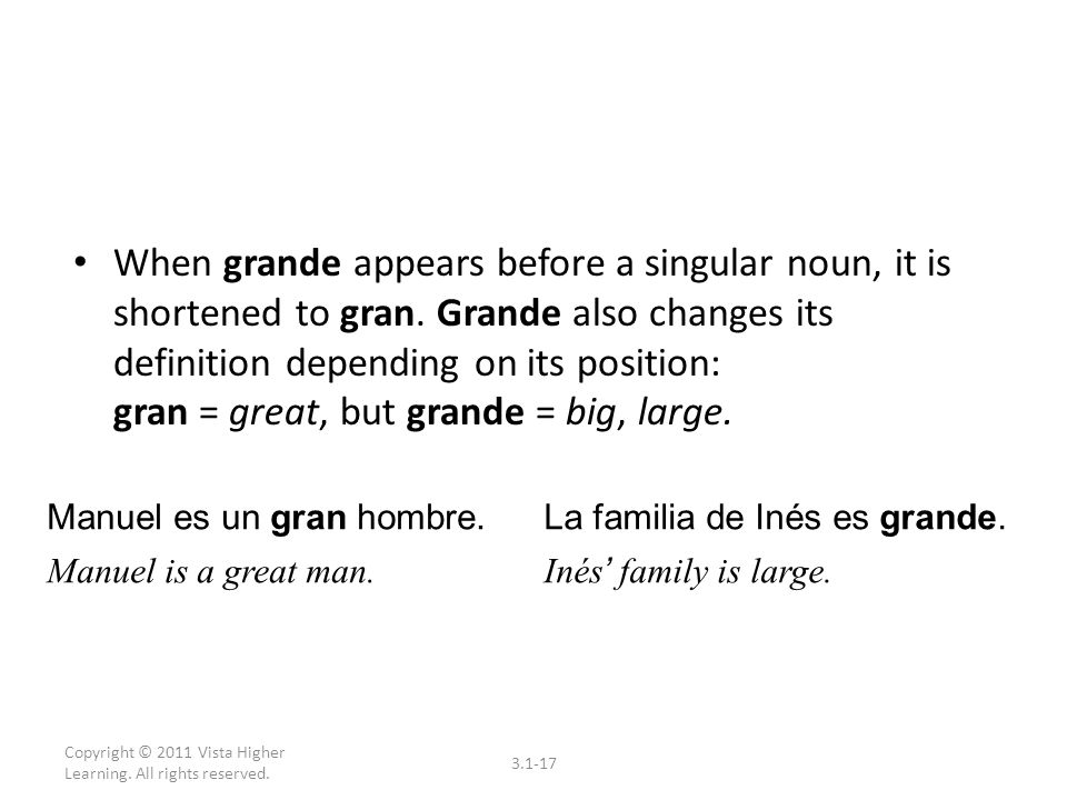 Copyright © 2011 Vista Higher Learning. All rights reserved. 3.1-17 When grande appears before a singular noun, it is shortened to gran. Grande also c