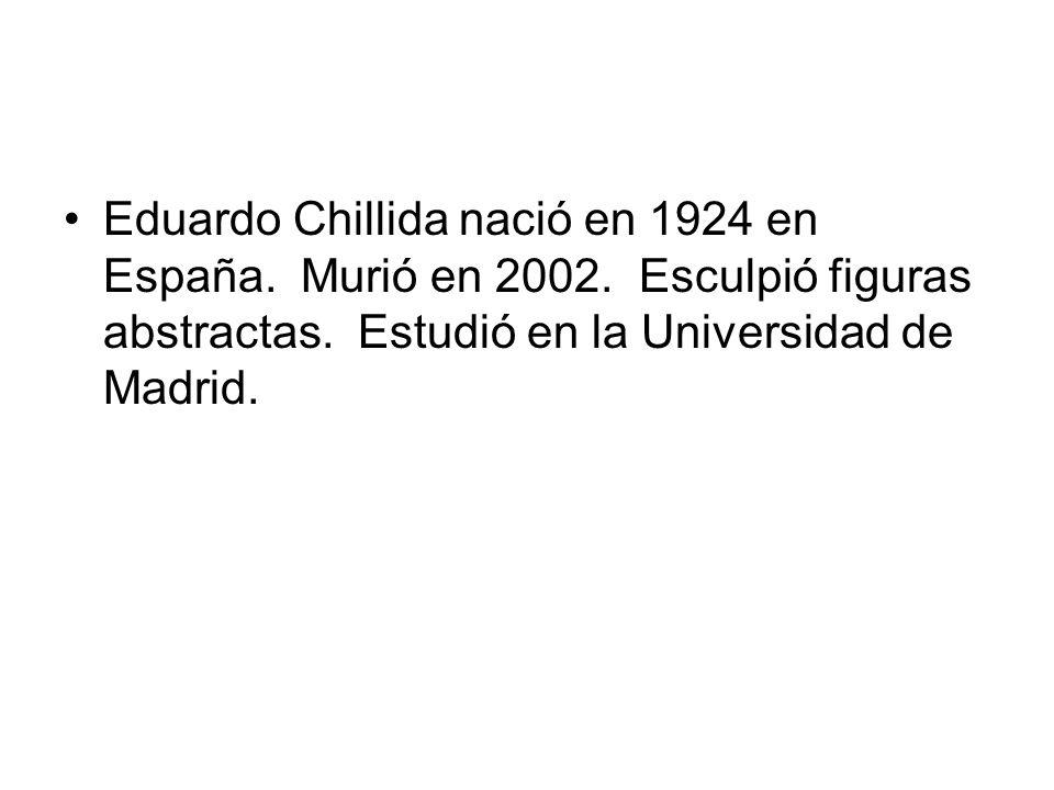 Eduardo Chillida nació en 1924 en España.Murió en 2002.