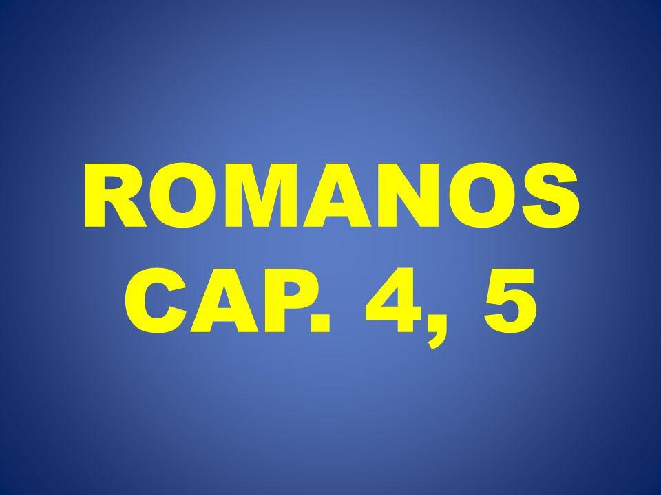 ROMANOS CAP. 4, 5
