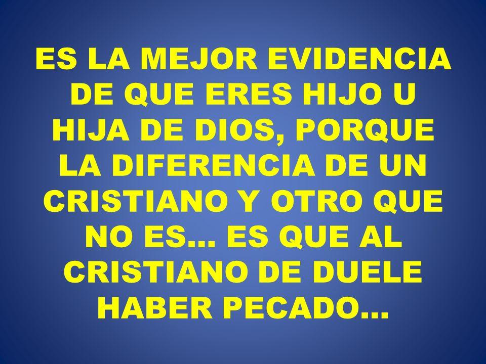 ES LA MEJOR EVIDENCIA DE QUE ERES HIJO U HIJA DE DIOS, PORQUE LA DIFERENCIA DE UN CRISTIANO Y OTRO QUE NO ES… ES QUE AL CRISTIANO DE DUELE HABER PECAD