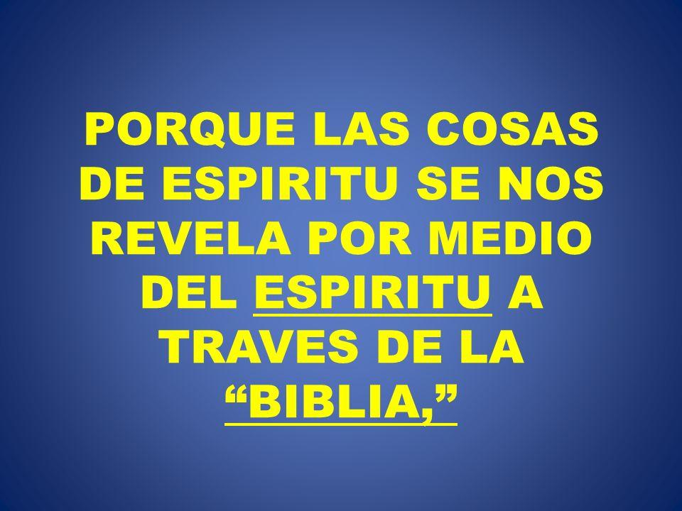 PORQUE LAS COSAS DE ESPIRITU SE NOS REVELA POR MEDIO DEL ESPIRITU A TRAVES DE LA BIBLIA,