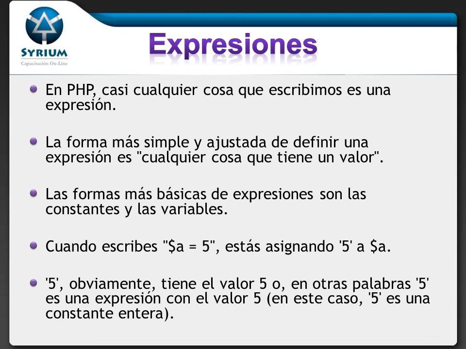 En PHP, casi cualquier cosa que escribimos es una expresión.