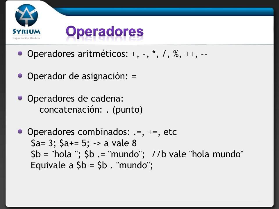 Operadores aritméticos: +, -, *, /, %, ++, -- Operador de asignación: = Operadores de cadena: concatenación:.