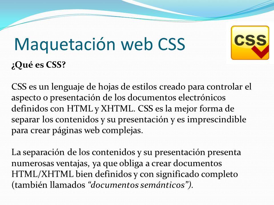 Maquetación web CSS ¿Qué es CSS? CSS es un lenguaje de hojas de estilos creado para controlar el aspecto o presentación de los documentos electrónicos