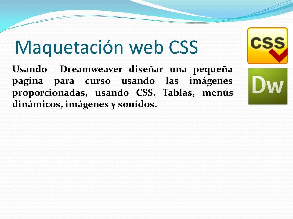 Maquetación web CSS Usando Dreamweaver diseñar una pequeña pagina para curso usando las imágenes proporcionadas, usando CSS, Tablas, menús dinámicos,