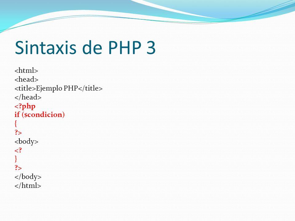 Sintaxis de PHP 3 Ejemplo PHP <?php if ($condicion) { ?> <? } ?>
