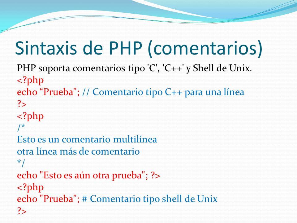 Sintaxis de PHP (comentarios) PHP soporta comentarios tipo 'C', 'C++' y Shell de Unix. <?php echo Prueba