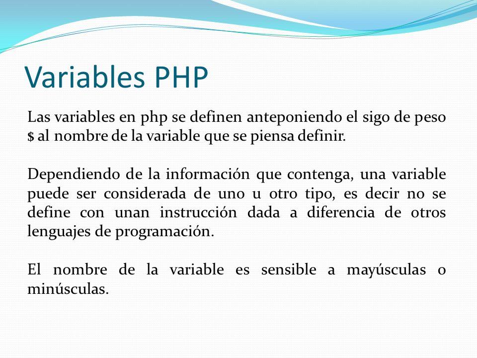 Variables PHP Las variables en php se definen anteponiendo el sigo de peso $ al nombre de la variable que se piensa definir.