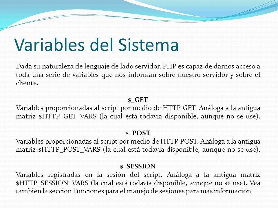 Variables del Sistema Dada su naturaleza de lenguaje de lado servidor, PHP es capaz de darnos acceso a toda una serie de variables que nos informan sobre nuestro servidor y sobre el cliente.