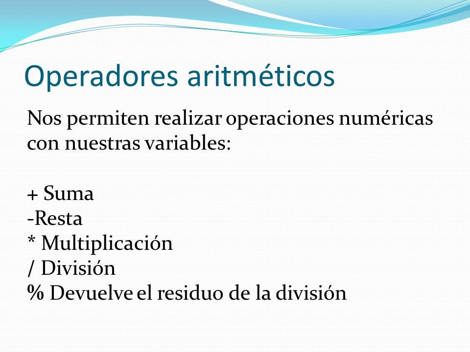 Operadores aritméticos Nos permiten realizar operaciones numéricas con nuestras variables: + Suma -Resta * Multiplicación / División % Devuelve el res