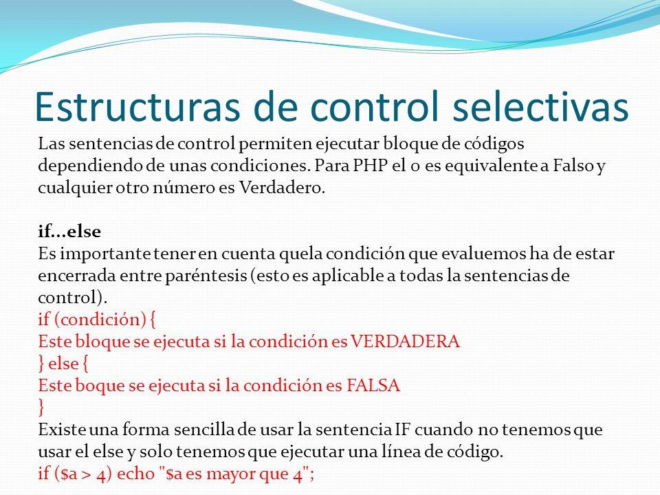 Estructuras de control selectivas Las sentencias de control permiten ejecutar bloque de códigos dependiendo de unas condiciones. Para PHP el 0 es equi