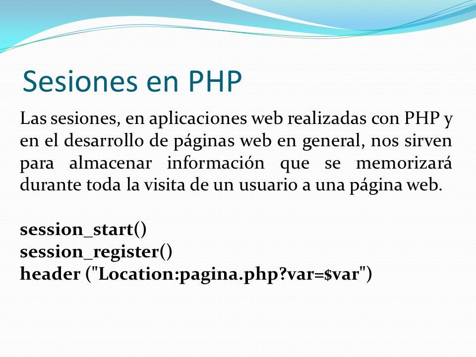 Sesiones en PHP Las sesiones, en aplicaciones web realizadas con PHP y en el desarrollo de páginas web en general, nos sirven para almacenar informaci