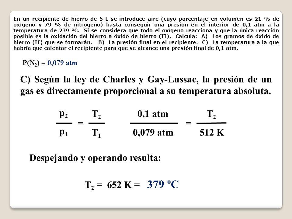 P(N 2 ) = 0,079 atm C) Según la ley de Charles y Gay-Lussac, la presión de un gas es directamente proporcional a su temperatura absoluta.