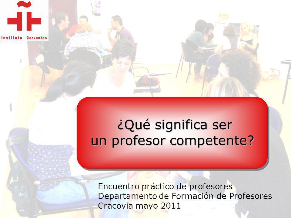 ¿Qué significa ser ¿Qué significa ser un profesor competente? Encuentro práctico de profesores Departamento de Formación de Profesores Cracovia mayo 2