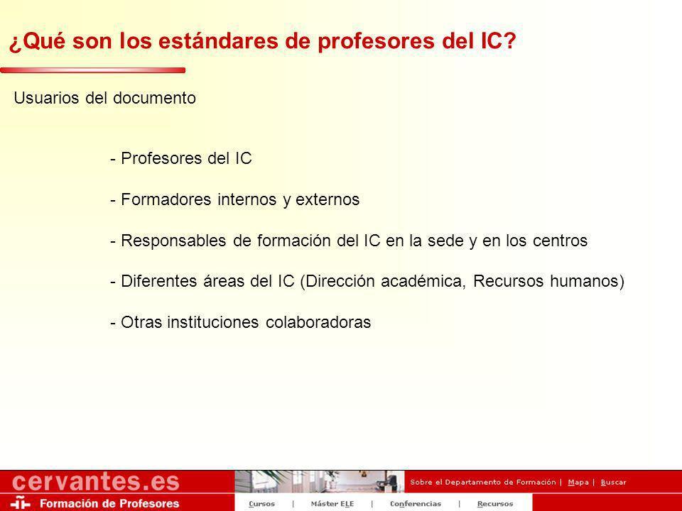 ¿Qué son los estándares de profesores del IC? Usuarios del documento - Profesores del IC - Formadores internos y externos - Responsables de formación