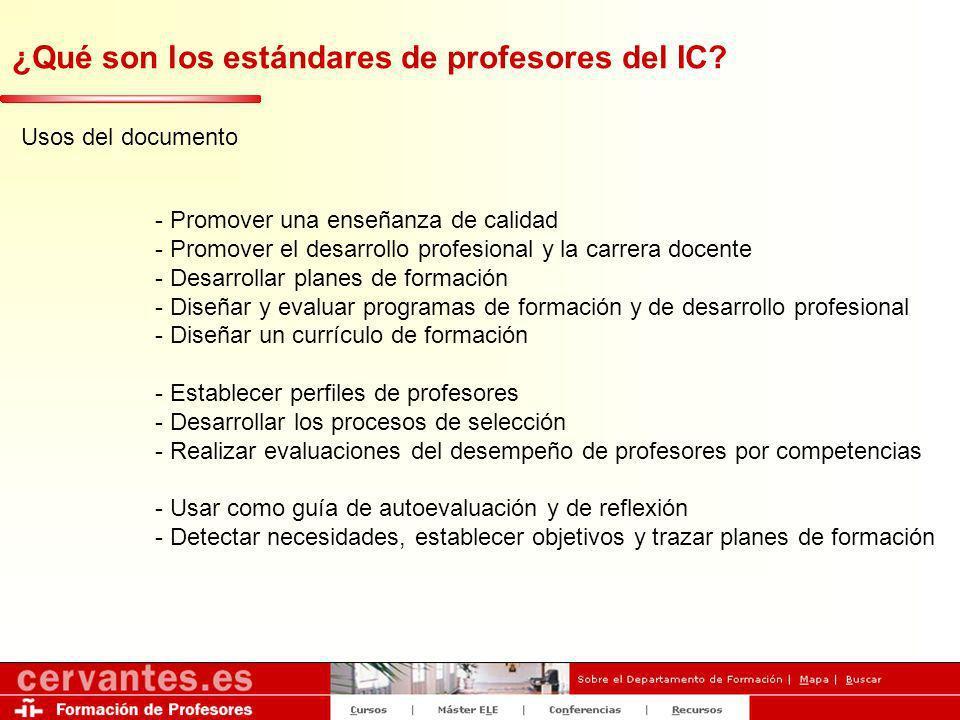 ¿Qué son los estándares de profesores del IC? Usos del documento - Promover una enseñanza de calidad - Promover el desarrollo profesional y la carrera