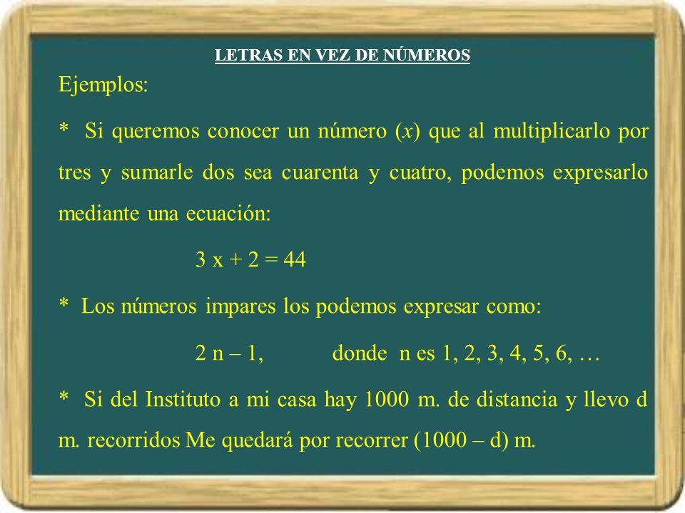 LETRAS EN VEZ DE NÚMEROS Ejemplos: * Si queremos conocer un número (x) que al multiplicarlo por tres y sumarle dos sea cuarenta y cuatro, podemos expr