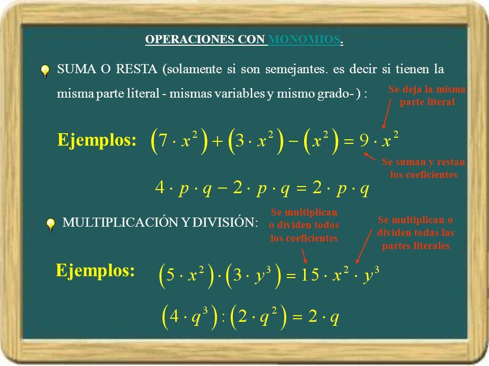 OPERACIONES CON MONOMIOS.MONOMIOS SUMA O RESTA (solamente si son semejantes. es decir si tienen la misma parte literal - mismas variables y mismo grad
