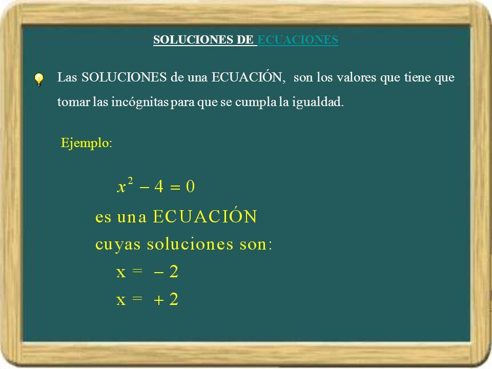 SOLUCIONES DE ECUACIONESECUACIONES Las SOLUCIONES de una ECUACIÓN, son los valores que tiene que tomar las incógnitas para que se cumpla la igualdad.