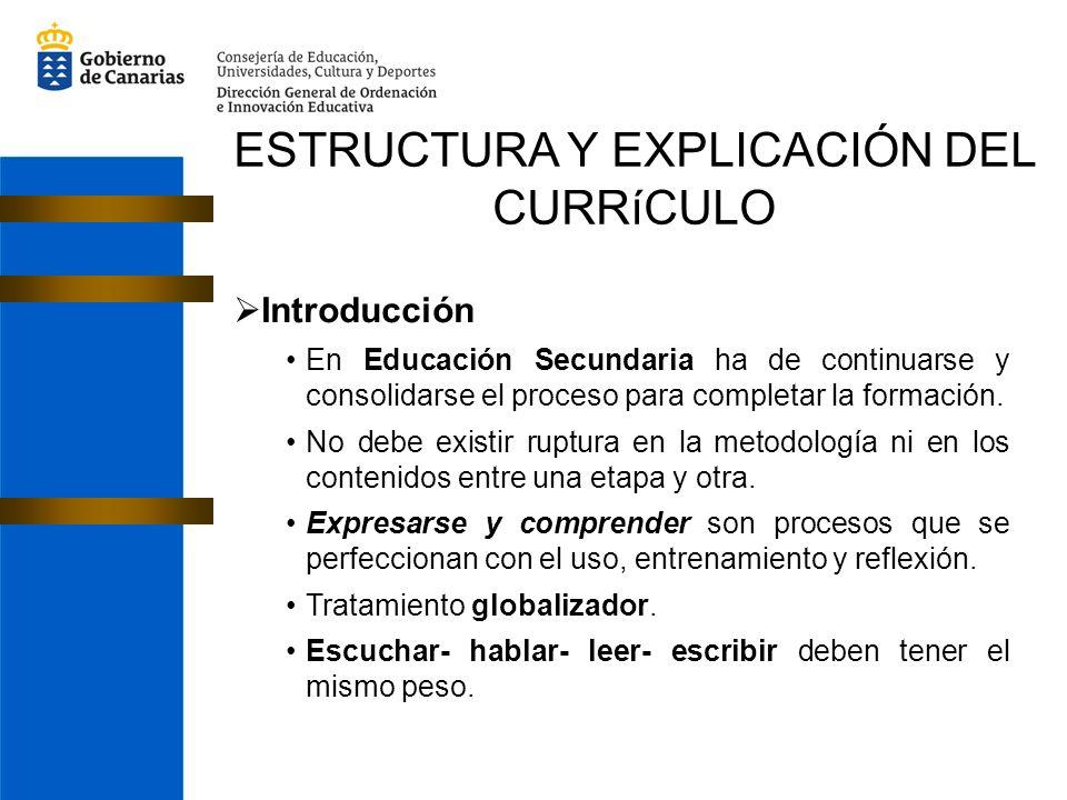 ESTRUCTURA Y EXPLICACIÓN DEL CURRíCULO Introducción En Educación Secundaria ha de continuarse y consolidarse el proceso para completar la formación. N