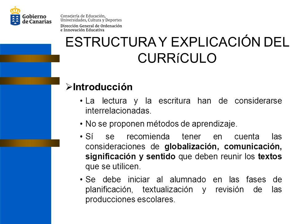 ESTRUCTURA Y EXPLICACIÓN DEL CURRíCULO Introducción La lectura y la escritura han de considerarse interrelacionadas. No se proponen métodos de aprendi