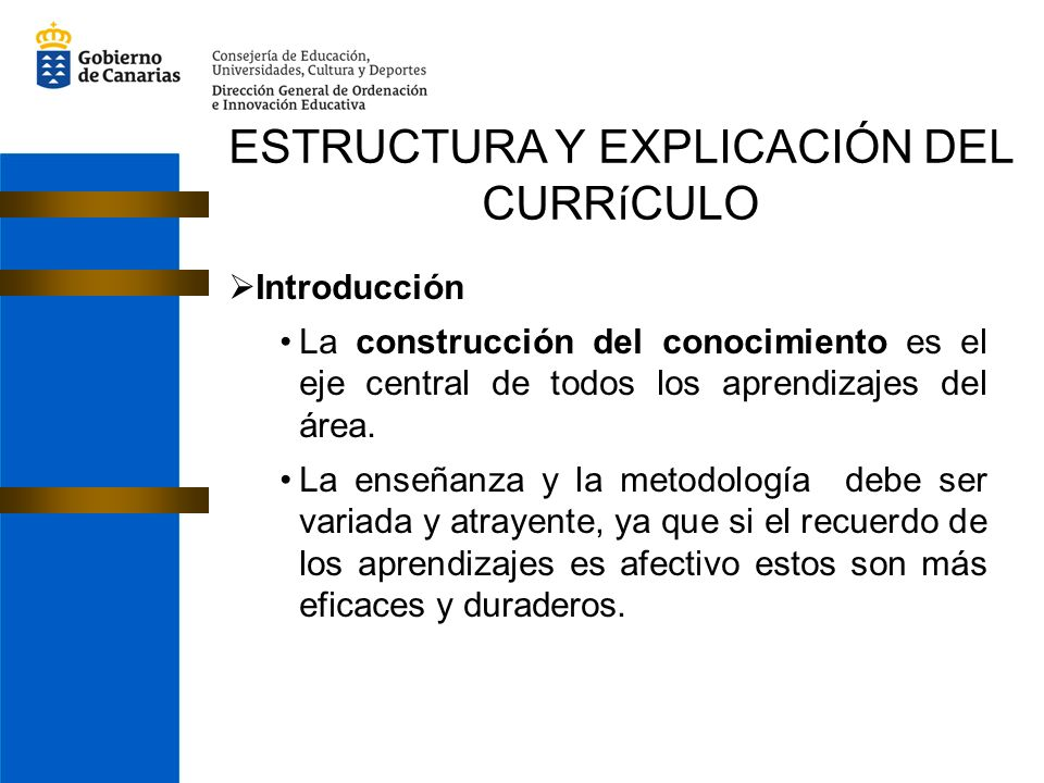 ESTRUCTURA Y EXPLICACIÓN DEL CURRíCULO Introducción La construcción del conocimiento es el eje central de todos los aprendizajes del área. La enseñanz