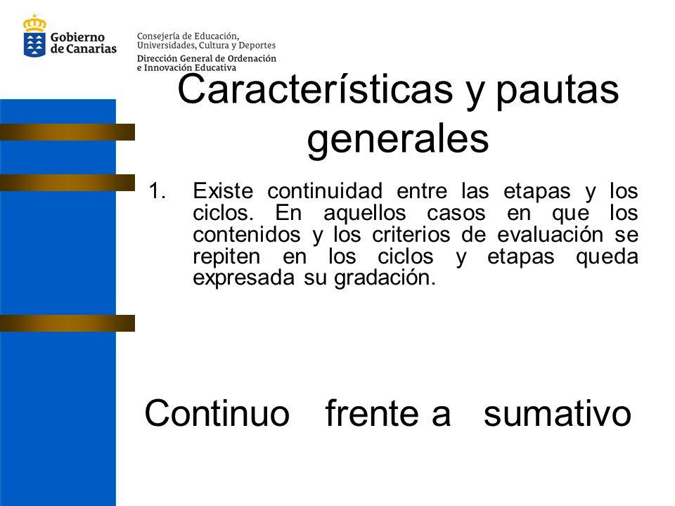 Características y pautas generales 1.Existe continuidad entre las etapas y los ciclos. En aquellos casos en que los contenidos y los criterios de eval