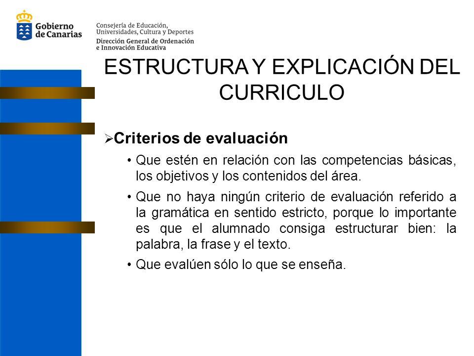 ESTRUCTURA Y EXPLICACIÓN DEL CURRICULO Criterios de evaluación Que estén en relación con las competencias básicas, los objetivos y los contenidos del