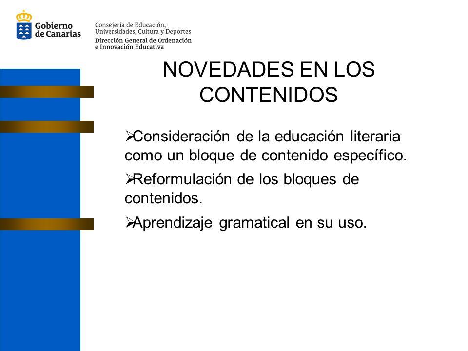 NOVEDADES EN LOS CONTENIDOS Consideración de la educación literaria como un bloque de contenido específico. Reformulación de los bloques de contenidos