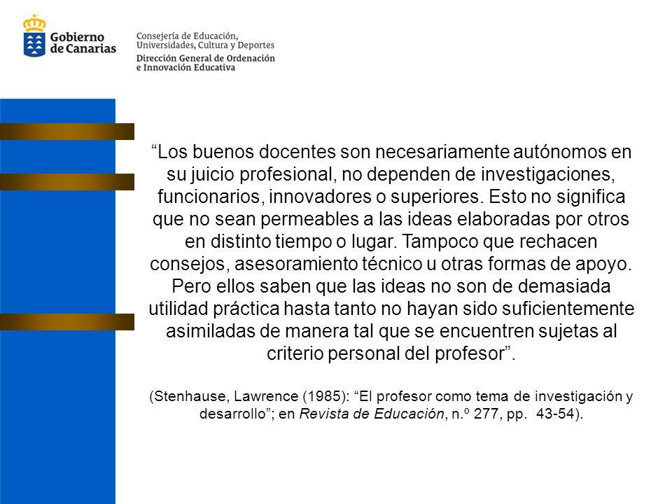 Los buenos docentes son necesariamente autónomos en su juicio profesional, no dependen de investigaciones, funcionarios, innovadores o superiores.