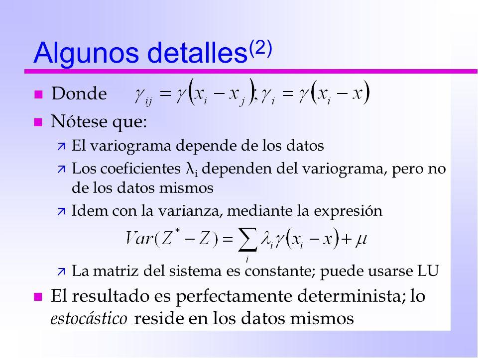 Algunos detalles (2) n Donde n Nótese que: ä El variograma depende de los datos ä Los coeficientes λ i dependen del variograma, pero no de los datos m