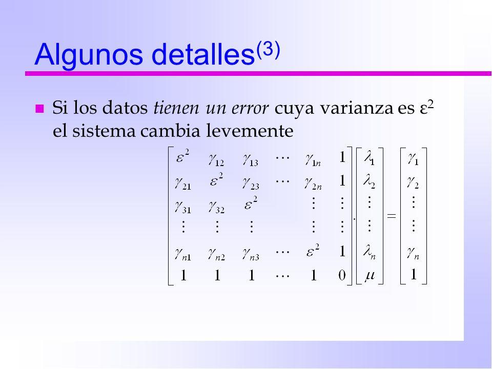 Algunos detalles (3) n Si los datos tienen un error cuya varianza es ε 2 el sistema cambia levemente