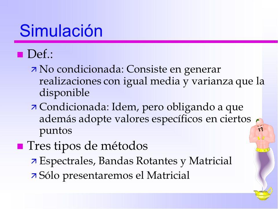 Simulación n Def.: ä No condicionada: Consiste en generar realizaciones con igual media y varianza que la disponible ä Condicionada: Idem, pero obliga