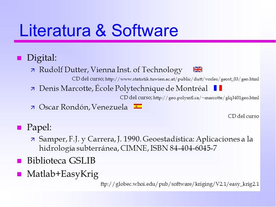 Literatura & Software n Digital: ä Rudolf Dutter, Vienna Inst. of Technology CD del curso; http://www.statistik.tuwien.ac.at/public/dutt/vorles/geost_
