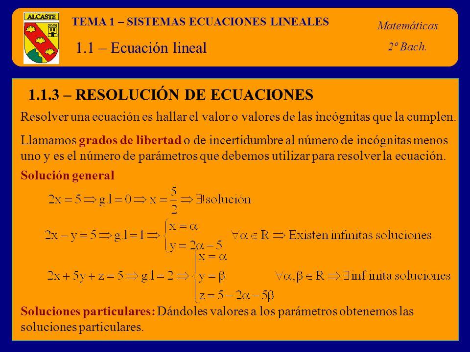 TEMA 1 – SISTEMAS ECUACIONES LINEALES Matemáticas 2º Bach. 1.1 – Ecuación lineal 1.1.3 – RESOLUCIÓN DE ECUACIONES Resolver una ecuación es hallar el v