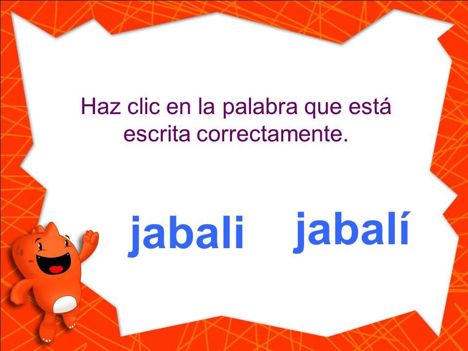 Haz clic en la palabra que está escrita correctamente. jabali jabalí