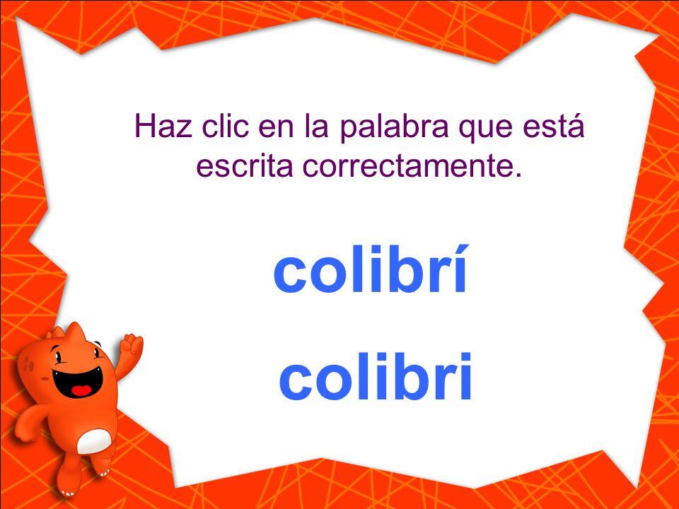 colibri Haz clic en la palabra que está escrita correctamente. colibrí