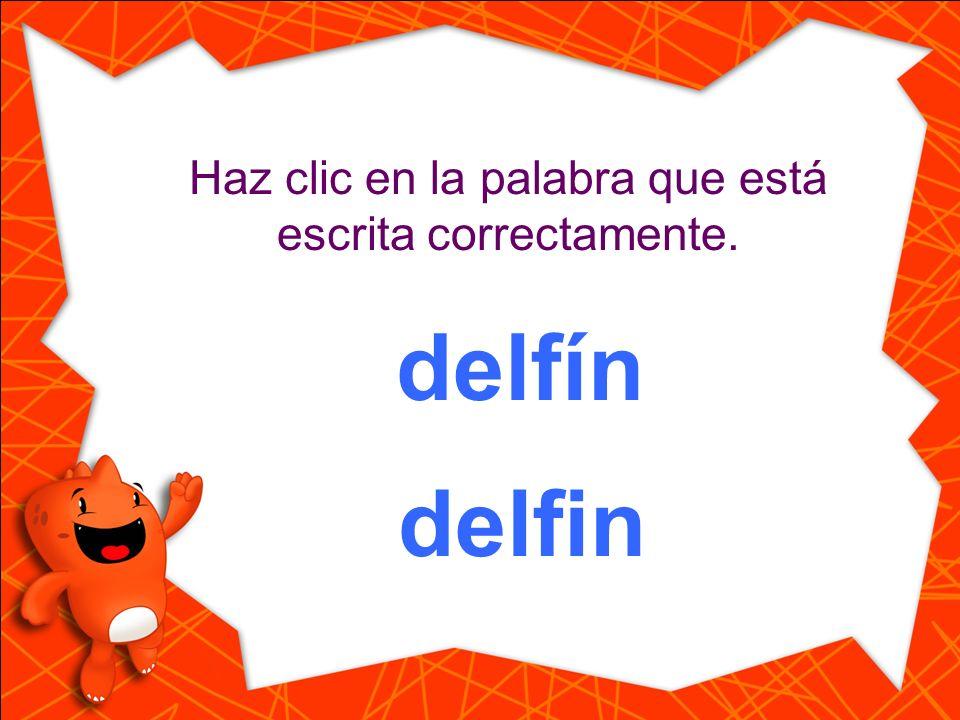 delfin Haz clic en la palabra que está escrita correctamente. delfín