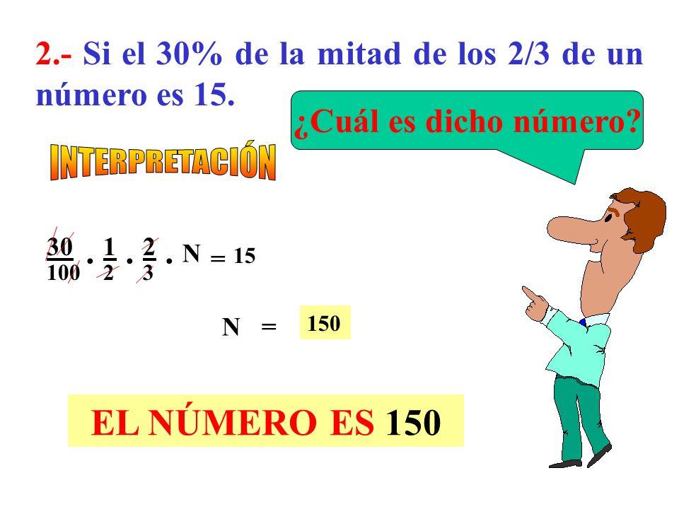 1.- Si a un número se le restan 2/3 de su quinta parte, quedan 26. Se le restan:2/3 de 1/5 Esto es :2/15 Luego 13/15 del número son 26 DESARROLLO 13 1