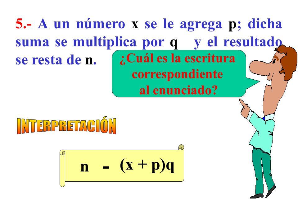 4.- ¡Si un número le agrego 17, resto 20 de esta suma y la diferencia la multiplico por 3, obtengo 54! ¿Cuál es dicho número? (N + 17 - 20)3 = 54 Esto