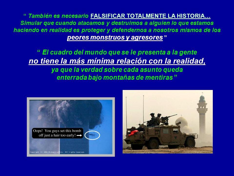 También es necesario FALSIFICAR TOTALMENTE LA HISTORIA… Simular que cuando atacamos y destruimos a alguien lo que estamos haciendo en realidad es prot